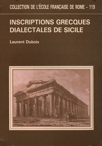 Laurent Dubois - Inscriptions grecques dialectales de Sicile - Contribution à l'étude du vocabulaire grec colonial.