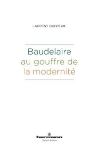Laurent Dubreuil - Baudelaire au gouffre de la modernité.