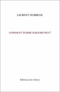 Laurent Dubreuil - Comment écrire aujourd'hui ?.