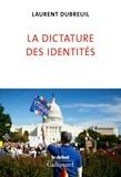 Laurent Dubreuil - La dictature des identités.