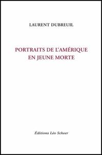 Laurent Dubreuil - Portraits de l'Amérique en jeune morte.