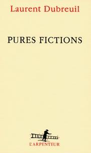 Laurent Dubreuil - Pures fictions.