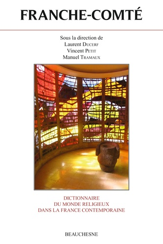 Laurent Ducerf et Vincent Petit - Dictionnaire du monde religieux dans la France contemporaine - Tome 12, Franche-Comté.