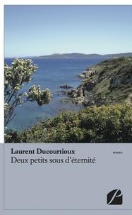 Laurent Ducourtioux - Deux petits sous d'éternité.