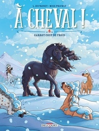 Laurent Dufreney et  Miss Prickly - A cheval ! Tome 6 : Garrot coup de froid.