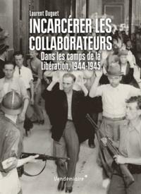 Incarcérer les collaborateurs - Dans les camps de la Libération, 1944-1945.pdf