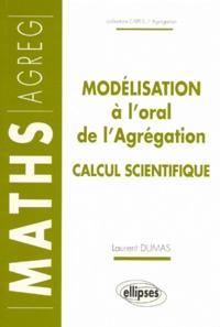 Laurent Dumas - Modélisation à l'oral de l'agrégation - [option  calcul scientifique.