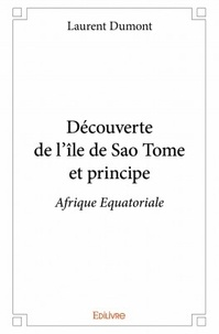 Laurent Dumont - Découverte de l'île de Sao Tome et Principe.