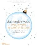 Laurent Dupeyrat et Johanne Bernard - J'ai rendez-vous avec le vent, le soleil et la lune - Méditations pour les 7-12 ans.