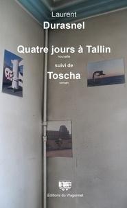 Laurent Durasnel - Quatre jours à Tallin - Suivi de Toscha.