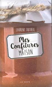 Laurent Dutheil - Mes confitures maison.