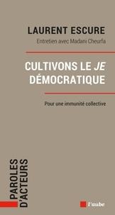 Laurent Escure et Madani Cheurfa - Cultivons le Je démocratique - Pour une immunité collective.