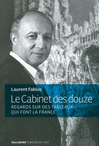 Laurent Fabius - Le Cabinet des douze - Regards sur des tableaux qui font la France.