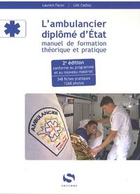 Laurent Facon et Loïc Cadiou - L'ambulancier diplomé d'Etat - Manuel de formation théorique et pratique.