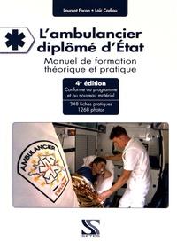 Laurent Facon et Loïc Cadiou - L'ambulancier diplômé d'Etat - Manuel de formation théorique et pratique.