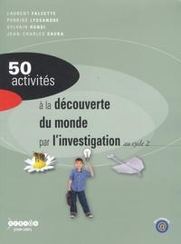 Laurent Falcette et Perrine Lyssandre - 50 activités à la découverte du monde par l'investigation au cycle 2.