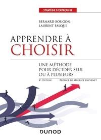 Laurent Falque et Bernard Bougon - Apprendre à choisir - Méthodes et outils pour mieux choisir seul et à plusieurs.