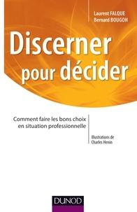 Laurent Falque et Bernard Bougon - Discerner pour décider - Comment faire les bons choix en situation professionnelle.