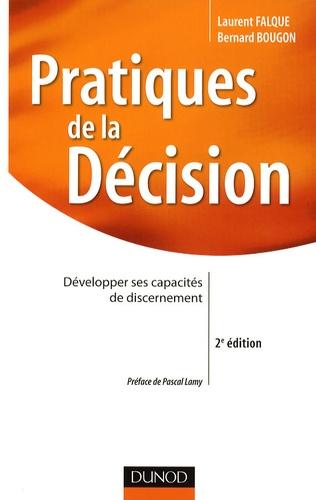 Laurent Falque et Bernard Bougon - Pratiques de la décision - Développer ses capacités de discernement.