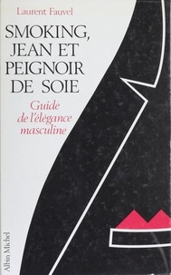 Laurent Fauvel - Smoking, jean et peignoir de soie - Guide de l'élégance masculine.