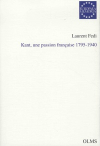 Laurent Fedi - Kant, une passion française 1795-1940.