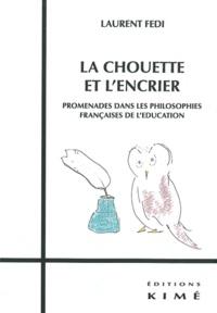 Laurent Fedi - La chouette et l'encrier - Promenades dans les philosophies françaises de l'éducation.
