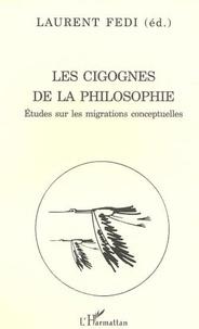 Laurent Fedi - Les cigognes de la philosophie. - Etudes sur les migrations conceptuelles.