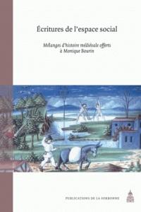 Laurent Feller et Didier Boisseuil - Ecritures de l'espace social - Mélange d'histoire médiévale offerts à Monique Bourin.