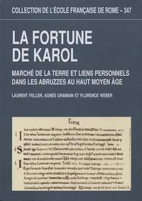 Laurent Feller et Agnès Gramain - La fortune de Karol - Marché de la terre et liens personnels dans les abruzzes au haut Moyen Age.