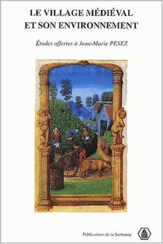 Le village médiéval et son environnement. Etudes offertes à Jean-Marie Pesez