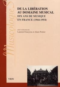 Laurent Feneyrou et Alain Poirier - De la Libération au domaine musical - Dix ans de musique en France (1944-1954).