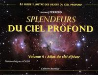 Laurent Ferrero - Splendeurs du ciel profond - Volume 4, Atlas du ciel d'hiver.