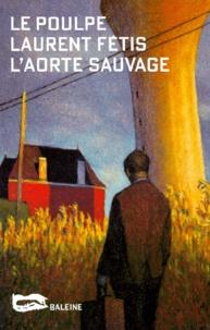 Laurent Fétis - L'aorte sauvage.