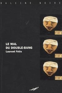Laurent Fétis - Le mal du double-bang.