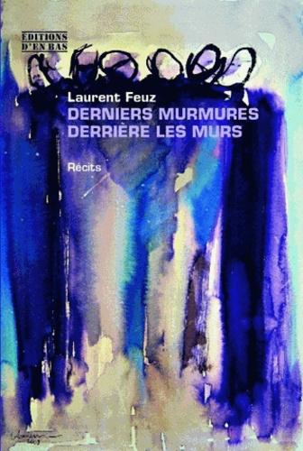 Laurent Feuz - Derniers murmures derrière les murs.