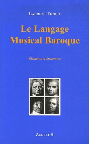 Laurent Fichet - Le langage Musical Baroque - Eléments et structures.