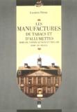 Laurent Fièvre - Les manufactures de tabac et d'allumettes - Morlaix, Nantes, Le Mans et Trélazé (XVIIIe-XXE siècles).