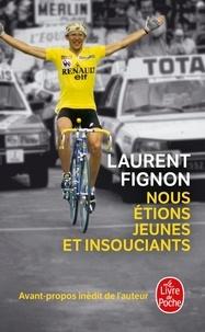Laurent Fignon - Nous étions jeunes et insouciants.