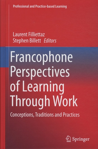 Laurent Filliettaz et Stephen Billett - Francophone perspectives of learninions and practices - Conception, Traditions and Practices.