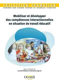 Laurent Filliettaz et Marianne Zogmal - Mobiliser et développer des compétences interactionnelles en situation de travail éducatif.