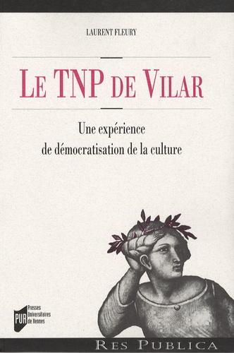 Laurent Fleury - Le TNP de Vilar - Une expérience de démocratisation de la culture.