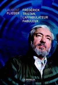 Laurent Flieder - Frédérick Tristan, l'affabulateur fabuleux.