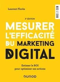 Laurent Flores - Mesurer l'efficacité du marketing digital - Estimer le ROI pour optimiser ses actions.
