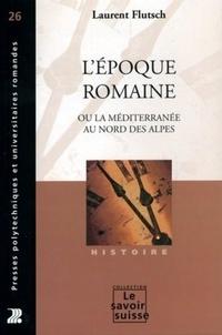 Laurent Flutsch - L'époque romaine - Ou la méditerranée au nord des Alpes.