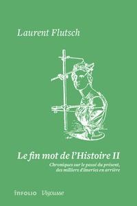 Laurent Flutsch - Le fin mot de l'Histoire - Tome 2.