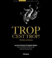 Laurent Flutsch et Sophie Weber - Trop c'est trop ! - Mythes et limites.