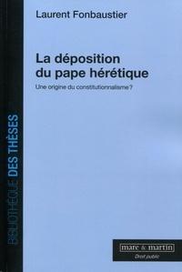 Laurent Fonbaustier - La déposition du pape hérétique - Une origine du constitutionnalisme ?.