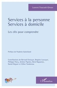 Laurent Foucault-Giroux - Services à la personne, services à domicile - Les clés pour comprendre.