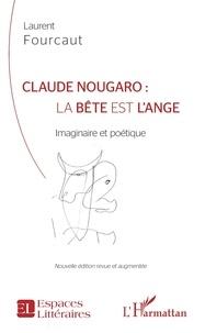 Laurent Fourcaut - Claude Nougaro : la bête est l'ange - Imaginaire et poétique.