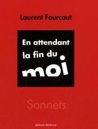 Laurent Fourcaut - En attendant la fin du moi.